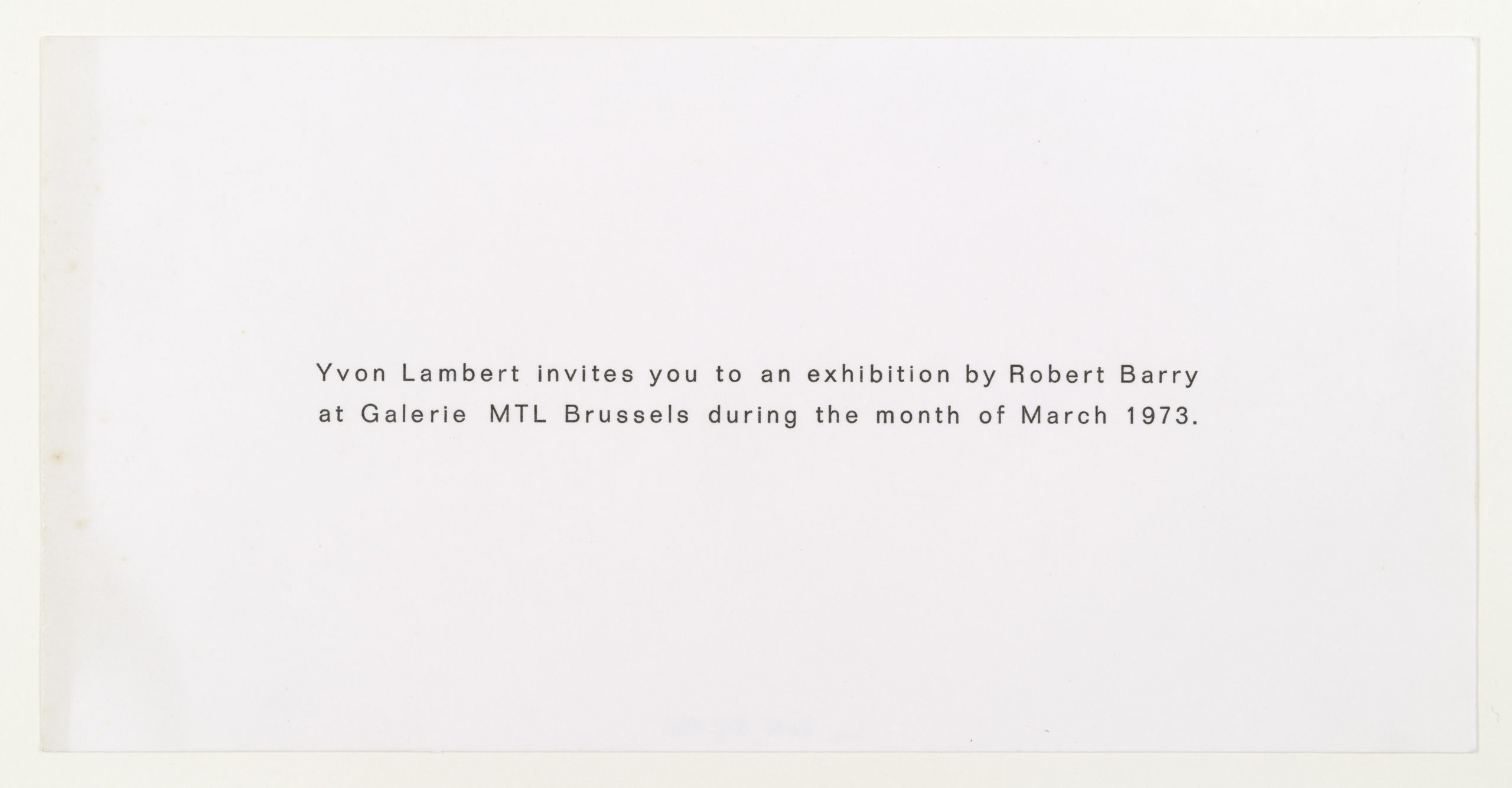 Robert Barry, Invitation Project, Yvon Lambert, Paris invites to MTL Brussels, March 1973 (Invitation); Sammlung Marzona, Kunstbibliothek – Staatliche Museen zu Berlin